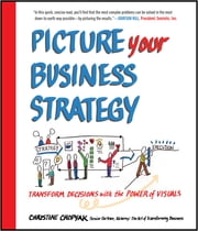 Picture Your Business Strategy: Transform Decisions with the Power of Visuals ebook by Kobo.Web.Store.Products.Fields.ContributorFieldViewModel