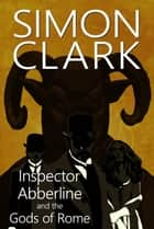 Inspector Abberline and the Gods of Rome ebook by Simon Clarke