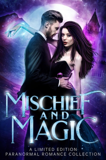 Mischief and Magic: A Limited Edition Paranormal Romance Collection ebook by Heather Marie Adkins,Carly Fall,J.N. Colon,Tricia Barr,Mary Abshire,Candace Sams,April Canavan,Casey Hagen,Erica Gerald Mason,Jesse Booth
