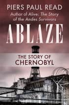 Ablaze - The Story of Chernobyl ebook by Piers Paul Read