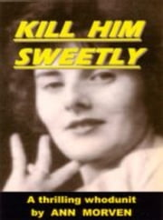 Kill Him Sweetly ebook by Ann Morven