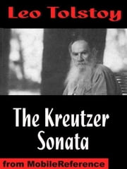 The Kreutzer Sonata, And Other Stories: Includes Ivan The Fool, A Lost Opportunity, Polikushka And The Candle (Mobi Classics) ebook by Leo Tolstoy,Benjamin R. Tucker (Translator)