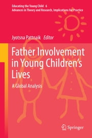 Father Involvement in Young Children's Lives - A Global Analysis ebook by Jyotsna Pattnaik