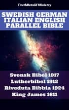 Swedish German Italian English Parallel Bible - Svensk Bibel 1917 - Lutherbibel 1912 - Riveduta Bibbia 1924 - King James 1611 ebook by TruthBeTold Ministry, Joern Andre Halseth, Kong Gustav V,...