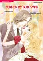 Bedded by Blackmail (Harlequin Comics) - Harlequin Comics ebook by Junko Okada, Robyn Grady