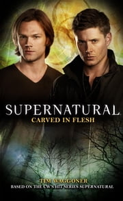 Supernatural: Carved in Flesh ebook by Tim Waggoner
