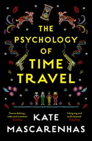 The Psychology of Time Travel - The most gripping book you will read in 2018 ebook by Kate Mascarenhas
