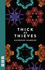 Thick as Thieves (NHB Modern Plays) ebook by Katherine Chandler