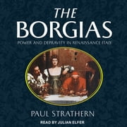 The Borgias - Power and Depravity in Renaissance Italy audiobook by Paul Strathern