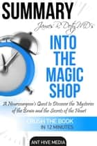 James R. Doty MD'S Into the Magic Shop A Neurosurgeon's Quest to Discover the Mysteries of the Brain and the Secrets of the Heart | Summary ebook by Ant Hive Media