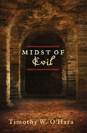 Midst of Evil ebook by Timothy W. O'Hara