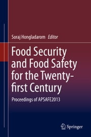 Food Security and Food Safety for the Twenty-first Century - Proceedings of APSAFE2013 ebook by Soraj Hongladarom