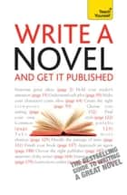 Write A Novel And Get It Published: Teach Yourself ebook by Nigel Watts
