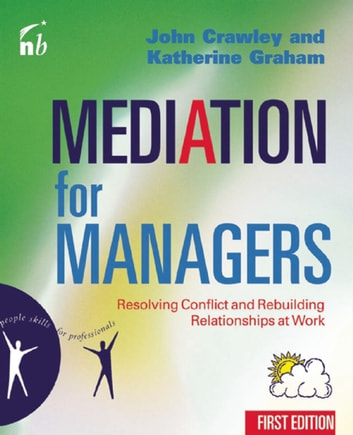 Mediation for Managers - Resolving Conflict and Rebuilding Relationships at Work ebook by John Crawley,Katherine Graham