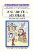 You Are the Messiah! ebook by Brock LaBorde