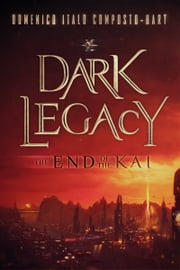 Dark Legacy - The End of the Kai ebook by Domenico Italo Composto-Hart