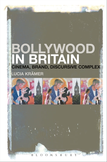 Bollywood in Britain - Cinema, Brand, Discursive Complex ebook by Lucia Krämer