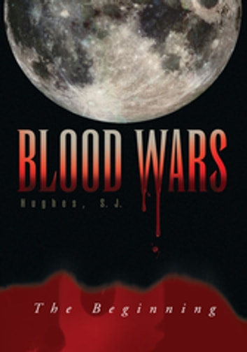 Blood Wars - The Beginning ebook by S. J. Hughes