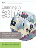 Learning in 3D - Adding a New Dimension to Enterprise Learning and Collaboration ebook by Karl M. Kapp, Tony O'Driscoll