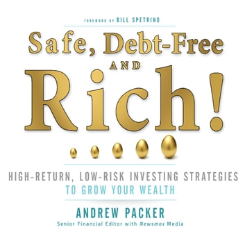 Safe, Debt-Free, and Rich! - High-Return, Low-Risk Investing Strategies That Can Make You Wealthy audiobook by Andrew Packer