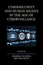 Cybersecurity and Human Rights in the Age of Cyberveillance ebook by Joanna Kulesza,Roy Balleste