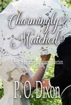 Charmingly Matched - A Pride and Prejudice Variation Collection ebook by P. O. Dixon