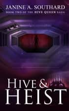 Hive & Heist ebook by Janine A. Southard