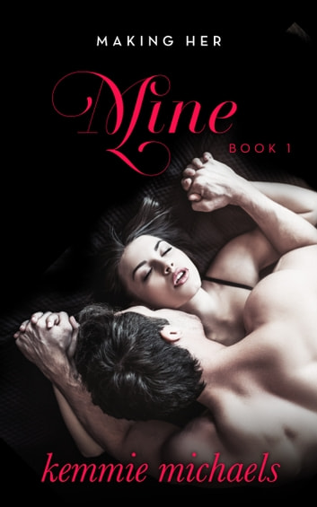 Making Her Mine: Book One ebook by Kemmie Michaels