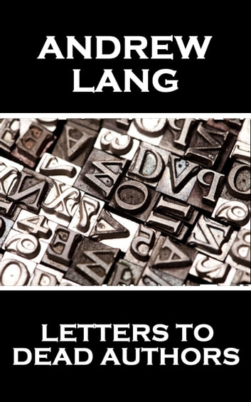 Letters To Dead Authors ebook by Andrew Lang