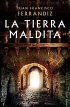 La tierra maldita ebook by Juan Francisco Ferrándiz