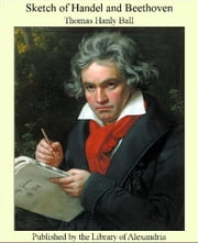 Sketch of Handel and Beethoven ebook by Thomas Hanly Ball