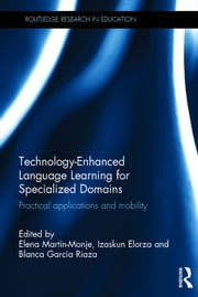 Technology-Enhanced Language Learning for Specialized Domains - Practical applications and mobility ebook by Elena Martín-Monje,Izaskun Elorza,Blanca García Riaza