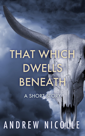 That Which Dwells Beneath - A Short Story ebook by Andrew Nicolle