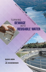 Turning Sewage into Reusable Water - Written for the Layperson ebook by Madan Arora; Joe Reichenberger