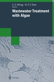 Wastewater Treatment with Algae ebook by Yuk Shan Wong,Nora F.Y. Tam
