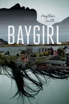 Baygirl ebook by Heather Smith