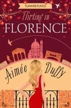 Flirting in Florence (Summer Flings, Book 6) ebook by Aimee Duffy