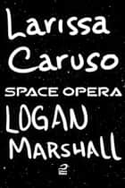 Space Opera - Logan Marshall ebook by Larissa Caruso