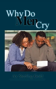 Why Do Men Cry ebook by Ax Sterling Gold