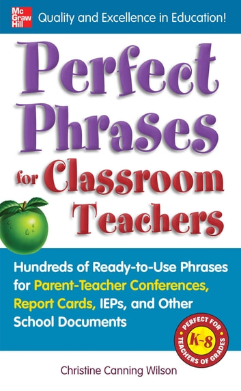 From Report Cards To Parent Teacher >> Perfect Phrases For Classroom Teachers Hundreds Of Ready To Use