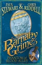 Barnaby Grimes: Phantom of Blood Alley ebook by Paul Stewart, Chris Riddell