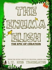 The Enuma Elish The Epic Of Creation ebook by L. W. King
