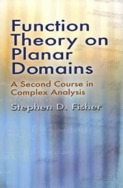 Function Theory on Planar Domains - A Second Course in Complex Analysis ebook by Stephen D. Fisher