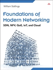 Foundations of Modern Networking - SDN, NFV, QoE, IoT, and Cloud ebook by William Stallings