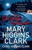 Mary & Carol Higgins Clark Christmas Collection - The Christmas Thief, Deck the Halls, He Sees You When You're Sleeping ebook by Carol Higgins Clark, Mary Higgins Clark