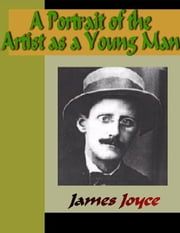 A Portrait of the Artist as a Young Man ebook by Joyce, James