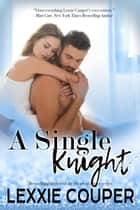 A Single Knight - Heart of Fame: Stage Right, #2 ebook by Lexxie Couper