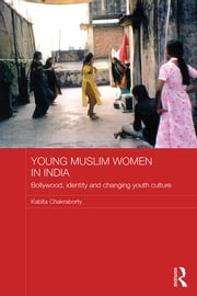 Young Muslim Women in India - Bollywood, Identity and Changing Youth Culture ebook by Kabita Chakraborty