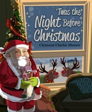 The Night Before Christmas - A Visit from St. Nicolas ebook by Clement Clarke Moore