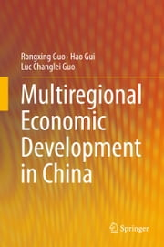 Multiregional Economic Development in China ebook by Rongxing Guo,Luc Changlei Guo,Hao Gui